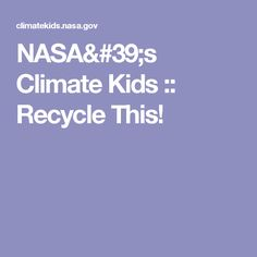 NASA's Climate Kids :: Recycle This!