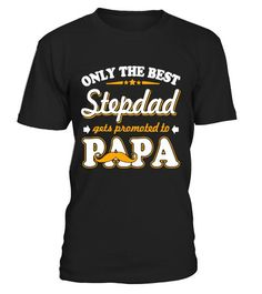 Only The Best Stepdad Gets Promoted To Papa T Shirts Fathers Day Gifts Fathers Day Gifts, Promotion, Good Things, Mens Tops, T Shirt, Shopping, Style, Fashion, Supreme T Shirt