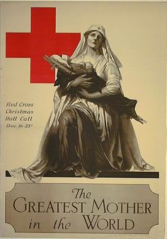 'The Greatest Mother in the World' ~ This 1918 Red Cross recruitment poster follows a familiar thread in WWI propaganda: appealing to women's maternal instincts in order to persuade them to contribute to the cause.