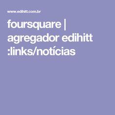 foursquare | agregador edihitt :links/notícias