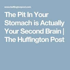 The Pit In Your Stomach is Actually Your Second Brain | The Huffington Post