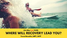 Where Will Recovery Lead You - Life After Lust VLOG