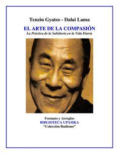 """Dalai Lama_El Arte de la Compasion  Formato y Arreglos BIBLIOTECA UPASIKA """"Colección Budismo"""" La Práctica de la Sabiduría en la Vida Diaria"""