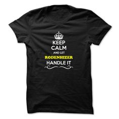 [Hot tshirt name meaning] Keep Calm and Let RODENHIZER Handle it  Good Shirt design  Hey if you are RODENHIZER then this shirt is for you. Let others just keep calm while you are handling it. It can be a great gift too.  Tshirt Guys Lady Hodie  SHARE and Get Discount Today Order now before we SELL OUT  Camping 4th fireworks tshirt happy july and let al handle it calm and let rodenhizer handle itacz keep calm and let garbacz handle italm garayeva