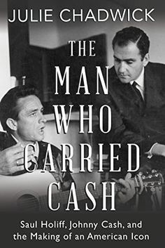 The Man Who Carried Cash: Saul Holiff, Johnny Cash... MN PR Rock and Roll Book Club Aug 20 2017 pick