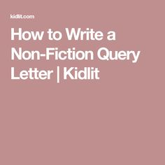 how to write a nonfiction query letter to attract childrens book literary agents how to start your query and submit with confidence