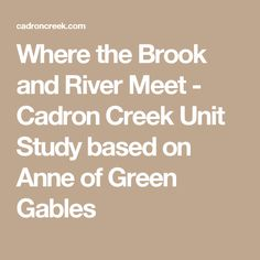 Where the Brook and River Meet - Cadron Creek Unit Study based on Anne of Green Gables