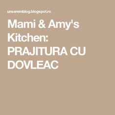 Mami & Amy's Kitchen: PRAJITURA CU DOVLEAC