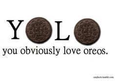 Like the picture says.... I obviously love oreos!<3
