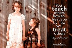 """Simple Reminders... """"You teach other how to treat you by how you treat others."""""""