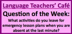 Language Teachers' Cafe: Question of the Week: Sub Plans: 5 teachers share their emergency sub plans