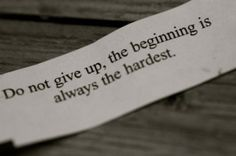 Do not give up, the beginning is always the hardest. #persevere #character