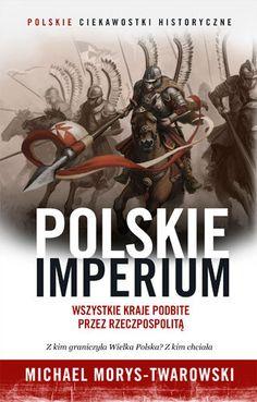 Polskie imperium -   Morys-Twarowski Michael , tylko w empik.com: 36,49 zł. Przeczytaj recenzję Polskie imperium. Zamów dostawę do dowolnego salonu i zapłać przy odbiorze!