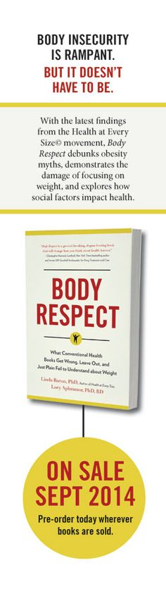 Body Respect: What Conventional Health Books Leave Out, Get Wrong, or Just Plain Fail to Understand about Weight By Linda Bacon, PhD, & Lucy Aphramor, PhD, RD | rePinned by CamerinRoss.com