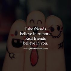 Fake friends believe in rumors. Real friends believe in you. via (ThinkPozitive.com)