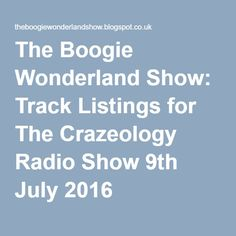 The Boogie Wonderland Show: Track Listings for The Crazeology Radio Show 9th July 2016