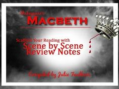 Scaffold Your Reading of Macbeth with these Quick and Easy Scene by Scene Review with Key Quotes, & Themes