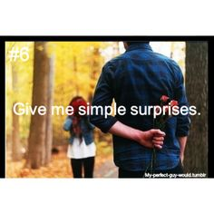 every girl luvs surprises every now an then, we lie when we say we don't.