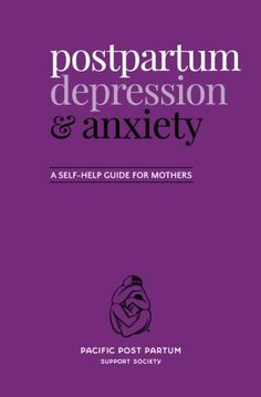 READ (REQUIRED) - Group 5 - Postpartum depression and anxiety: A self-help guide for mothers by Pacific Post Partum Support Society