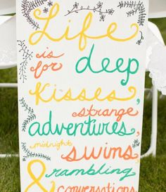 Life is for deep kisses, strange adventures, midnight swims and rambling conversations!