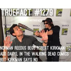 Lets beg with him. Daryl in the commics would be freacking amazing!!! So, pleasssseee Robert Kirkman!...