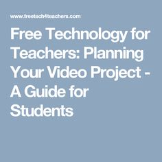 Free Technology for Teachers: Planning Your Video Project - A Guide for Students