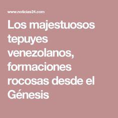 Los majestuosos tepuyes venezolanos, formaciones rocosas desde el Génesis
