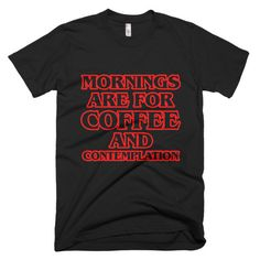 Things that make you go hmmmm...Morning are for C.... http://mortalthreads.com/products/morning-are-for-coffee-and-contemplation-t-shirt