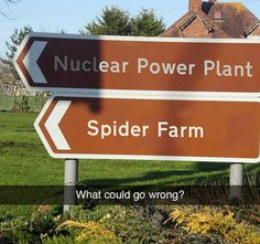 Funny Snapchats ~ Signs: Nuclear Power Plant Spider Farm. What could go wrong?