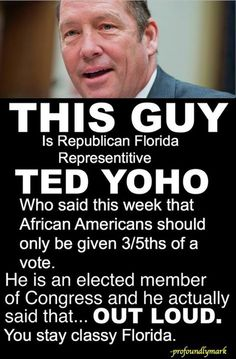 Ted Yoho is proof that a mind is a terrible thing to waste. I think every vote should be hand counted by 3 independent groups bc ppl couldn't have been so inhumane as to vote pieces of sh! For Florida, For America, this guy is the pits. Religion, Members Of Congress, Stupid People, Creepy People, People People, Trump, Right Wing, Thats The Way, Republican Party