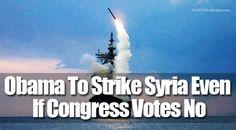 Obama Shrugs Off Congress, Prepares To Attack Syria Regardless - Now The End Begins