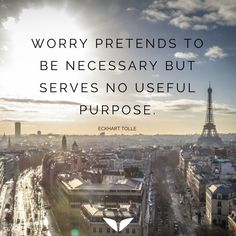 Positive Quotes : Worry pretends to be necessary but serves no useful purpose