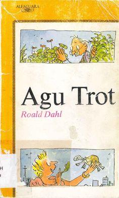 Agu Trot de Roald Dahl; ilustrado por Quentin Blake. Publicado por Alfaguara, 1991.