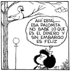 El dinero y la felicidad                                                                                                                                                                                 Más Mafalda Quotes, Calvin And Hobbes, Sweet Words, Teacher Appreciation Gifts, Spanish Quotes, Funny Comics, Mafia, Life Quotes, Inspirational Quotes