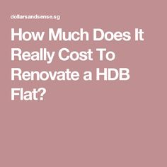 How Much Does It Really Cost To Renovate a HDB Flat?