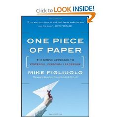 """Based on leadership expert Mike Figliuolo's popular """"Leadership Maxims"""" training course, One Piece of Paper teaches decisive, effective leadership by taking a holistic approach to defining one's personal leadership philosophy. Through a series of simple questions, readers will create a living document that communicates their values, passions, goals and standards to others, maximizing their leadership potential."""