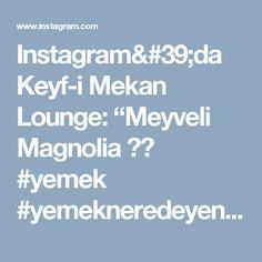 """Instagram'da Keyf-i Mekan Lounge: """"Meyveli Magnolia 🍽️ #yemek #yemekneredeyenir #tatlı #keyfimekanlounge"""""""