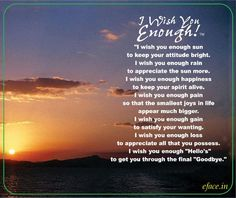 I wish you enough has to be one of the most poignant poems of farewell ever written. What do you say to someone when you know it is the last time? I Wish You Enough, I Wish I Had, Sign Quotes, Me Quotes, Work Quotes, Best Short Stories, Blessed Are Those, Irish Blessing, When You Know