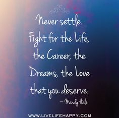 mandy hale quotes | ... life, the career, the dreams, the love that you deserve. -Mandy Hale