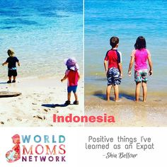 INDONESIA: POSITIVE THINGS I HAVE LEARNED AS AN EXPAT - World Moms Network