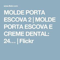 MOLDE PORTA ESCOVA 2 | MOLDE PORTA ESCOVA E CREME DENTAL: 24… | Flickr