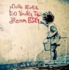 Your Never Too Young To Dream Big. Girl with paint bucket. Graffiti art spotted in several locations in Los Angeles & London. Graffiti Art, Street Art Banksy, Berlin Graffiti, Arte Banksy, Banksy Art, Bansky, Banksy Posters, Banksy Prints, Banksy Canvas