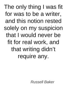 The only thing I was fit for was to be a writer... #quote #writing #author