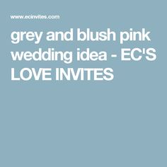 grey and blush pink wedding idea - EC'S LOVE INVITES