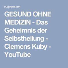 GESUND OHNE MEDIZIN - Das Geheimnis der Selbstheilung - Clemens Kuby - YouTube