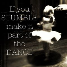 """""""If you stumble make it part of the dance""""#quote #photography"""