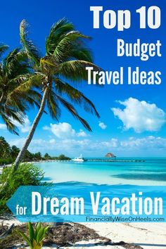 How would you feel if you could afford your dream vacation? Discover how to achieve your dreams by following these top 10 budget travel ideas. Perfect for families and couple! http://www.financiallywiseonheels.com/top-10-budget-travel-ideas-for-dream-vacation/