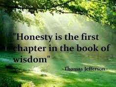 Success Quotes : Honesty is the first chapter in the book of wisdom. Thomas Jefferson by Motivational Honesty Quotes, Honesty And Integrity, Truth Quotes, Wisdom Quotes, Best Quotes, Love Quotes, Inspirational Quotes, Favorite Quotes, Famous Quotes