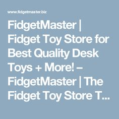 FidgetMaster | Fidget Toy Store for Best Quality Desk Toys + More! | The Fidget Toy Store That You Can't Forget!