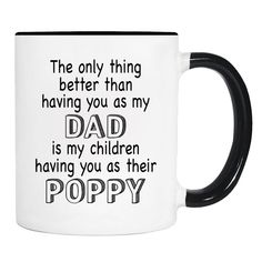 The Only Thing Better Than Having You As My Dad Is My Children Having You As Their Poppy - 11 Oz Coffee Mug - Poppy Mug - Poppy Gift by WildWindApparel on Etsy